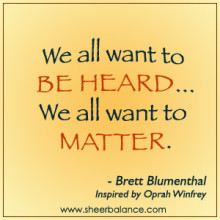 We all want to be heard.
