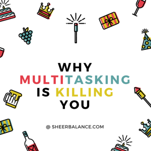 Why Multitasking is Killing You @ SheerBalance.com