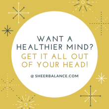 Want a Healthier Mind? Get it All Out of Your Head! @ SheerBalance.com
