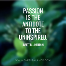 Passion is the Antidote to the Uninspired