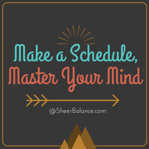 Make a Schedule, Master Your Mind @ SheerBalance.com