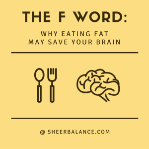 The F Word- Why Eating FAT May Save Your Brain
